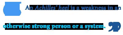 Define achilles heel