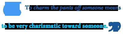 define charm the pants off