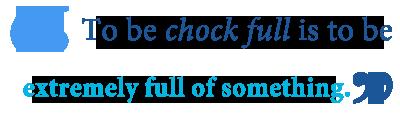Define chock full of something