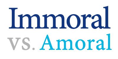 Define immoral define amoral