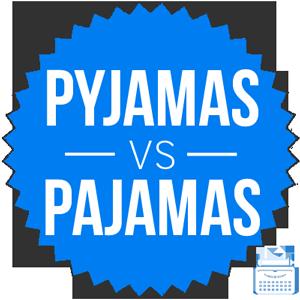 Pyjamas versus pajamas