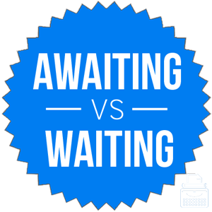 awaiting versus waiting