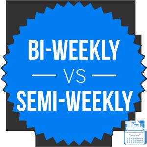 bi-weekly versus semi-weekly