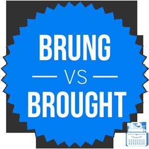 brung versus brought