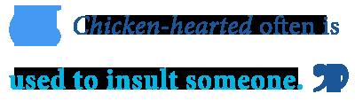 define chicken hearted