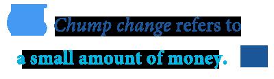 define chump change