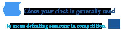 define clean his clock