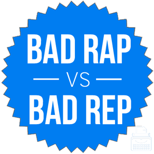 bad rap vs. bad rep