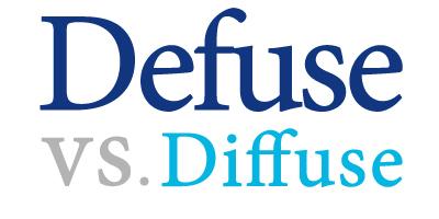 defuse versus diffuse