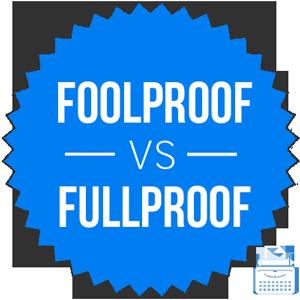 foolproof versus fullproof