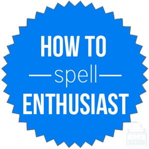 how to spell enthusiast