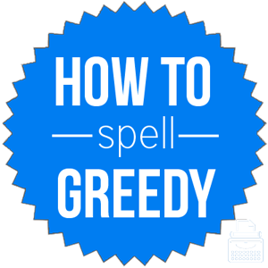 how to spell greedy