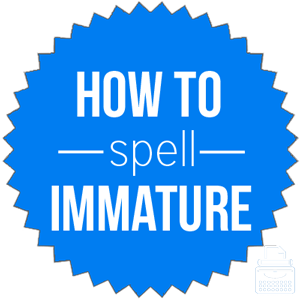 how to spell immature
