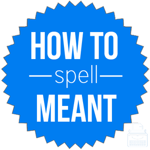 how to spell meant