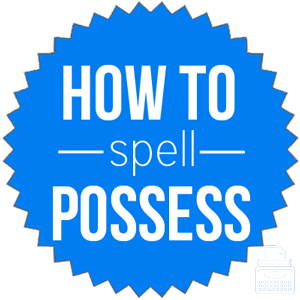 how to spell possess