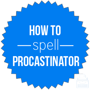 how to spell procrastinator