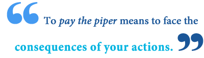 idiom pay the piper