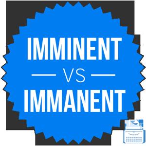 imminent versus immanent