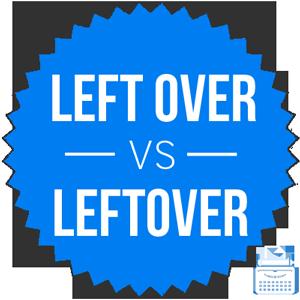 left over versus leftover