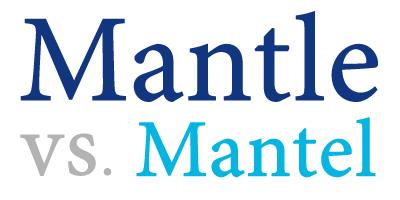 mantel versus mantle