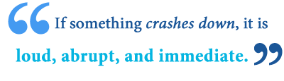 meaning of bring it crashing down