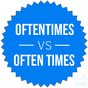 oftentimes versus often times