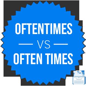 oftentimes versus often times