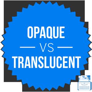 opaque versus translucent