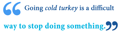 quit cold turkey meaning
