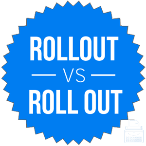 rollout versus roll out