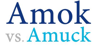 run amok versus run amuck