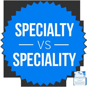 specialty versus speciality