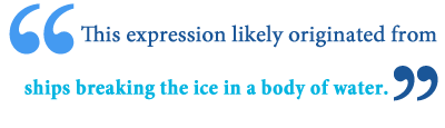 to break the ice idiom meaning