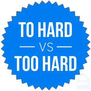 to hard versus too hard