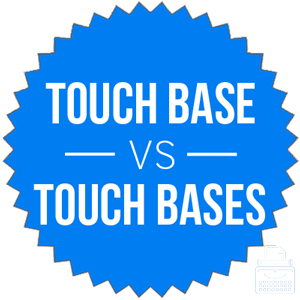 touch base versus touch bases