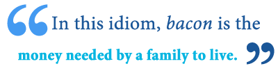 what does the idiom bring home the bacon mean
