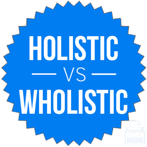 wholistic versus holistic